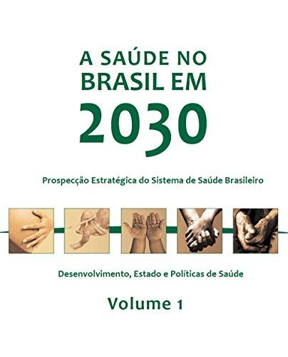 A saúde no Brasil em 2030: desenvolvimento, Estado e políticas de saúde, Vol. 1
