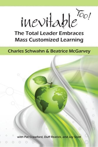 Inevitable Too!: The Total Leader Embraces Mass Customized Learning by Charles Schwahn (2013-10-05)
