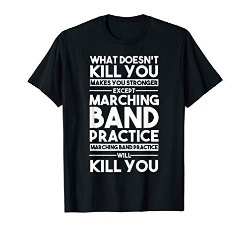 What Doesn't Kill You Makes U Stronger Except Marching Band T-Shirt