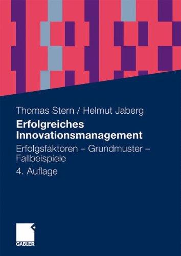 Erfolgreiches Innovationsmanagement: Erfolgsfaktoren - Grundmuster - Fallbeispiele (German Edition)