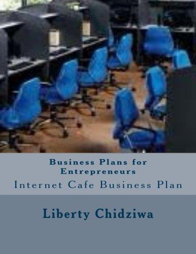 Business Plans for Entrepreneurs: Internet Cafe Business Plan (2) (Volume 2)