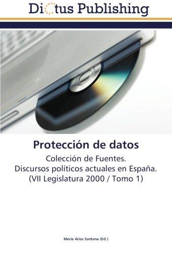 Read Online Protección de datos: Colección de Fuentes.  Discursos políticos actuales en España.  (VII Legislatura 2000  / Tomo 1) (Spanish Edition) PDF