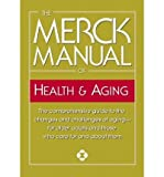 img - for The Merck Manual of Health & Aging: The Comprehensive Guide to the Changes and Challenges of Aging-For Older Adults and Those Who Care for and about Them (Paperback) - Common book / textbook / text book