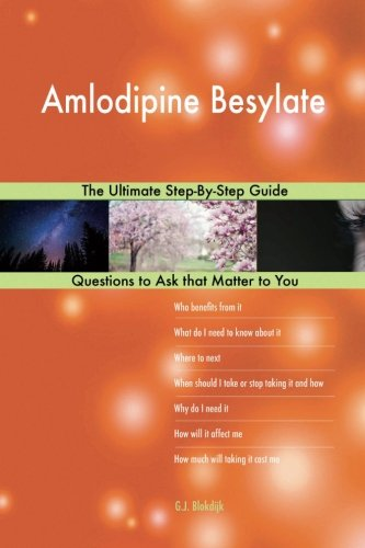 (Amlodipine Besylate; The Ultimate Step-By-Step Guide)