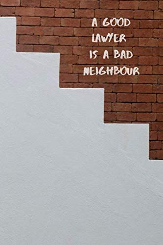 A good Lawyer is a bad Neighbour: Funny Lawyer neighbor Journal notebook Diary, Blank Lined to Drawing Write In creative Ideas (2019 Christmas Neighbours)