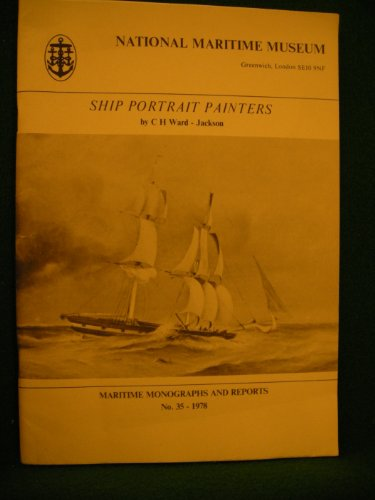 Ship Portrait Painters: Mainly in 19th Century Britain, with Reuben Chappell (1870-1940) as a Case Study (Maritime Monographs & Reports)