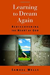 Learning to Dream Again: Rediscovering the Heart of God