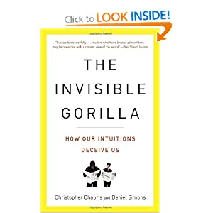 The Invisible Gorilla: And Other Ways Our Intuitions Deceive Us CHRISTOPHER CHABRIS and DANIEL SIMONS