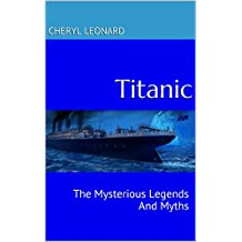 Titanic: The Mysterious Legends And Myths