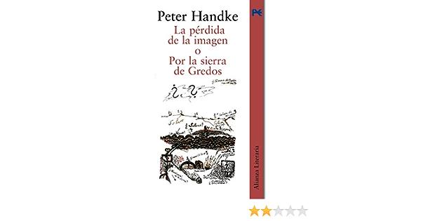 La pérdida de la imagen o Por la Sierra de Gredos Alianza Literaria Al: Amazon.es: Handke, Peter, Barjau Riu, Eustaquio: Libros