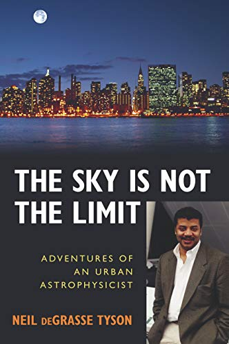 The Sky Is Not the Limit: Adventures of an Urban Astrophysicist (Neil Degrasse Tyson Pluto Not A Planet)