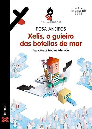 Xelís O Guieiro Das Botellas De Mar Infantil E Xuvenil Merlín De 11 Anos En Diante Galician Edition 9788491215899 Aneiros Rosa Meixide Andrés Books