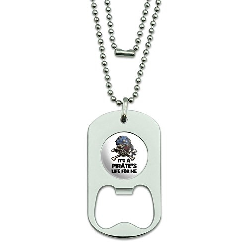 It's a Pirate's Life For Me - Skull Crossed Bones Dog Tag Bottle Opener