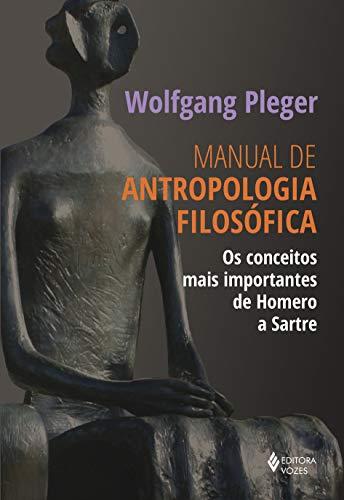 Manual de antropologia filosófica: Os conceitos mais importantes de Homero a Sartre