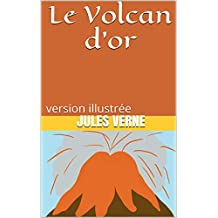 Le Volcan d'or: version illustrée (French Edition)