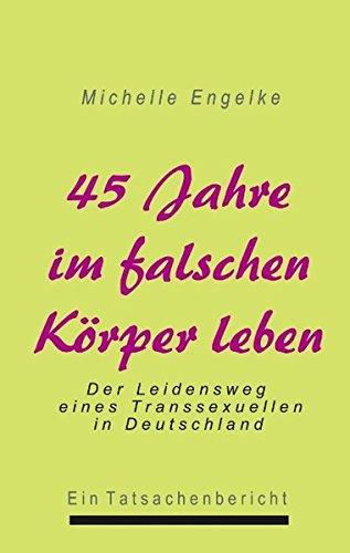 45 Jahre im falschen Körper leben Taschenbuch – 22. Oktober 2002 Michelle Engelke Books on Demand 3831140057 Belletristik