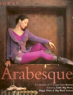 Arabesque: A Collection of 17 Designs From Rowan Featuring Little Big Wool, Biggy Print & Big Wool Fusion