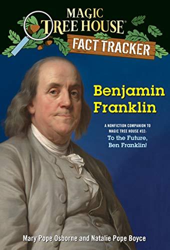 Benjamin Franklin: A nonfiction companion to Magic Tree House #32: To the Future, Ben Franklin! (Magic Tree House (R) Fact Tracker)