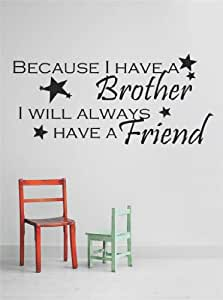 Decal - Vinyl Wall Sticker : BECAUSE I HAVE Brother I WILL ALWAYS HAVE A Friends Quote Home Decor Sticker - Vinyl Wall Decal - 22 Colors Available Size: 12 Inches X 30 Inches