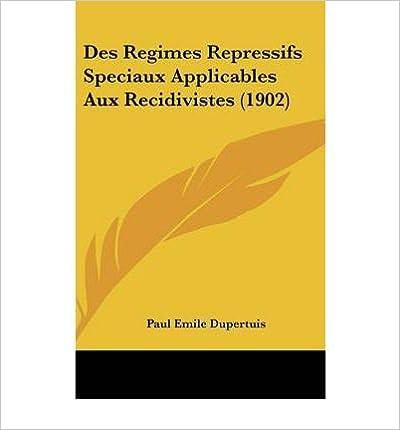 Bons livres gratuits téléchargement gratuit Des Regimes Repressifs Speciaux Applicables Aux Recidivistes (1902) (Hardback)(French) - Common iBook
