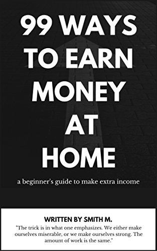 99 ways to earn money at home: 99 creative and best ways to generate extra money at home (Best Way To Earn Extra Money From Home)