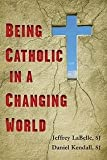 Being Catholic in a Changing World, Jeffrey LaBelle and Daniel Kendall, 0809146118