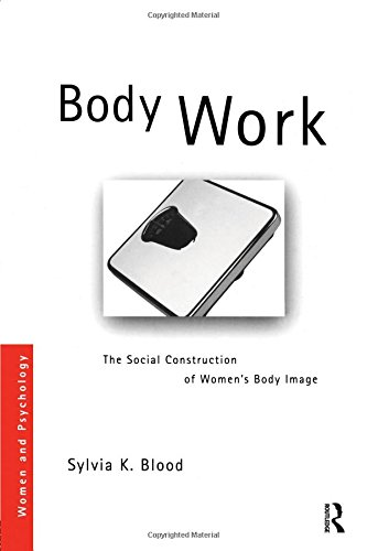 Body Work: The Social Construction of Women's Body Image (Women and Psychology)