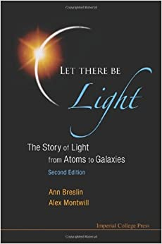 Let There Be Light: The Story of Light from Atoms to Galaxies, 2nd Edition