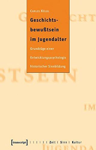 Geschichtsbewußtsein im Jugendalter: Grundzüge einer Entwicklungspsychologie historischer Sinnbildung (Zeit - Sinn - Kultur)