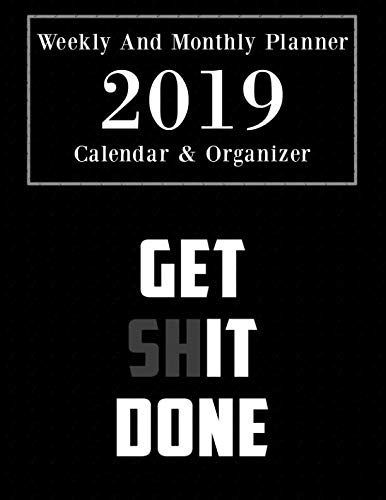 Weekly And Monthly Planner 2019 Calendar & Organizer Get Shit Done: 12-Month Daily Weekly Monthly Planner 2019, Academic, Schedule, Organizer, Agenda and Calendar - (8,50x11,00) by Daily Notebooks