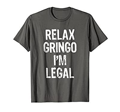 Relax Gringo I'm Legal - Funny Immigrant T-Shirt