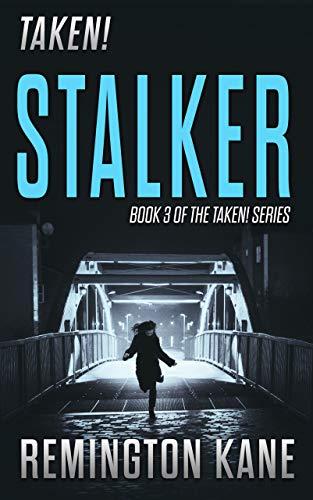 Taken! - Stalker (A Taken! Novel Book 3) by [Kane, Remington]