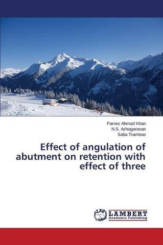 Read Online Effect of angulation of abutment on retention with effect of three ebook