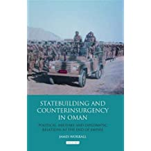 Statebuilding and Counterinsurgency in Oman: Political, Military and Diplomatic Relations at the End of Empire