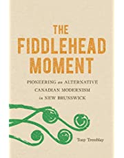 The Fiddlehead Moment: Pioneering an Alternative Canadian Modernism in New Brunswick