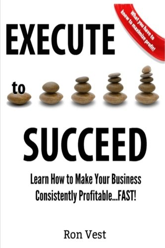 Execute to Succeed: Learn How to Make Your Business Consistently Profitability...FAST! ebook