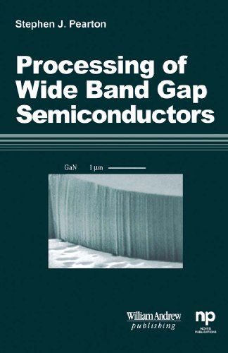Band Semiconductors Gap Wide - Processing of 'Wide Band Gap Semiconductors: Growth, Processing and Applications (Materials and Processing Technology)