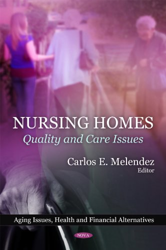 Nursing Homes: Quality and Care Issues (Aging Issues, Health and Financial Alternatives)