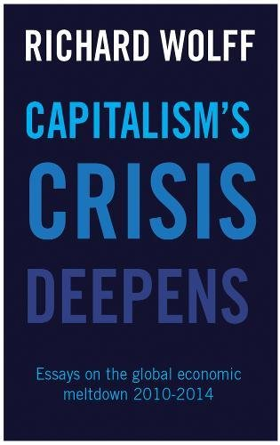 capitalism s crisis deepens essays on the global economic capitalism s crisis deepens essays on the global economic me own richard d wolff 9781608465958 com books
