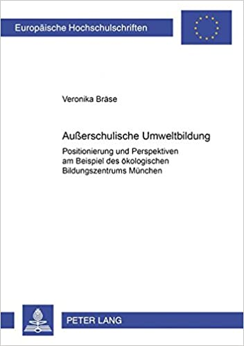 Auerschulische Umweltbildung: Positionierung Und Perspektiven Am Beispiel Des Oekologischen Bildungszentrums Muenchen (Europaische Hochschulschriften: Reihe)