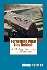 Forgetting What Lies Behind: A 31 Day Journey to Freedom Paperback