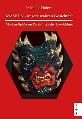 MASKEN - unsere wahren Gesichter? Masken-Spiele zur Persönlichkeits-Entwicklung (German Edition) (Gläser Für Gesicht)