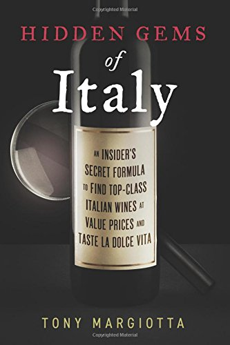 Hidden Gems of Italy: An Insider's Secret Formula To Find Top-Class Italian Wines At Value Prices And Taste La Dolce Vita by Tony Margiotta