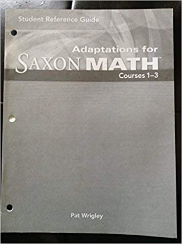 Student Reference Guide Adaptations For Saxon Math Courses 1 3 Pat Wrigley 9781600321641 Amazon Com Books