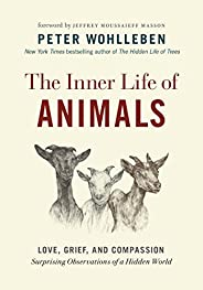 The Inner Life of Animals: Love, Grief, and Compassion—Surprising Observations of a Hidden World (The Mysterie