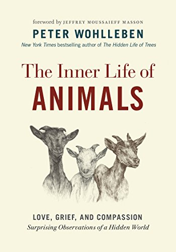 The Inner Life of Animals: Love, Grief, and Compassion―Surprising Observations of a Hidden World cover