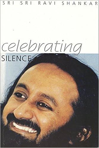 Celebrating Silence Kindle Edition By His Holiness Sri Sri