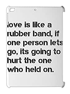 love is like a rubber band, if one person lets go, its iPad air plastic case