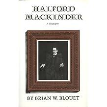 Halford Mackinder: A Biography