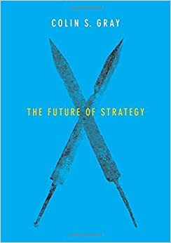 The Future of Strategy by Colin S. Gray (2015-09-04)
